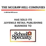 Berkery, Noyes & Co. represents The McGraw-Hill Companies in its agreement to sell its juvenile retail publishing business to School Specialty