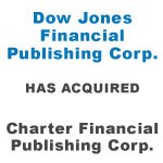 Dow Jones Financial Publishing Corp. Has Acquired Charter Financial Publishing Corp.